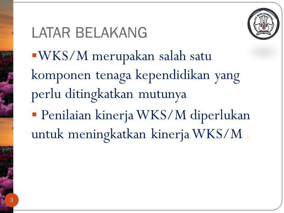 LATAR BELAKANG WKS/M merupakan salah satu komponen tenaga kependidikan yang perlu ditingkatkan mutunya.