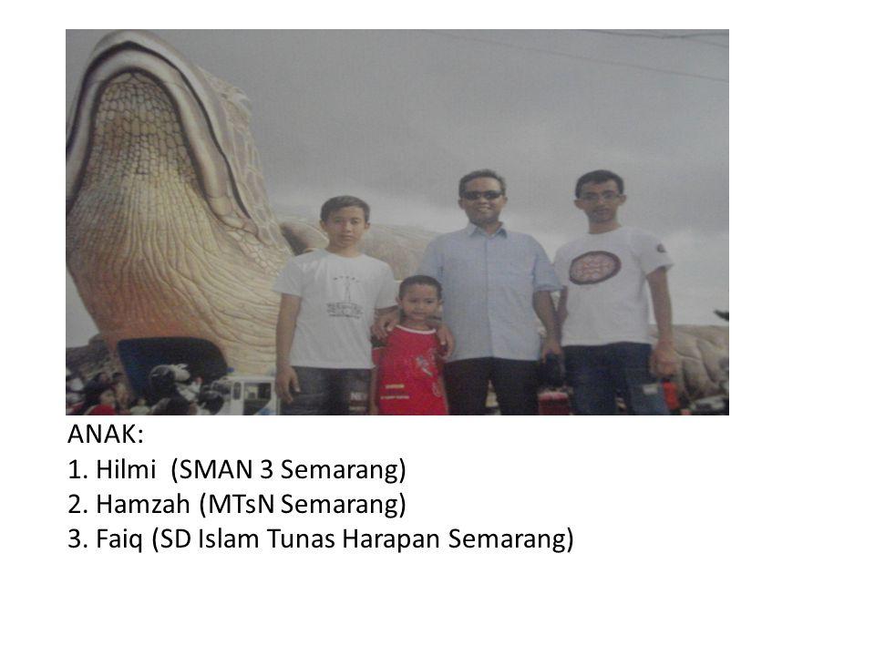 ANAK: 1. Hilmi (SMAN 3 Semarang) 2. Hamzah (MTsN Semarang) 3.