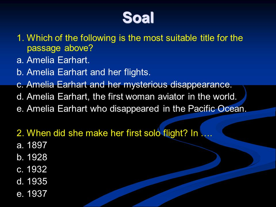 Soal 1. Which of the following is the most suitable title for the passage above a. Amelia Earhart.