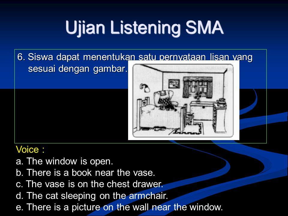 Ujian Listening SMA 6. Siswa dapat menentukan satu pernyataan lisan yang sesuai dengan gambar. Voice :