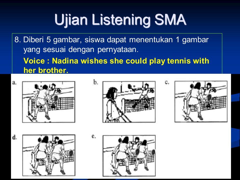 Ujian Listening SMA 8. Diberi 5 gambar, siswa dapat menentukan 1 gambar yang sesuai dengan pernyataan.