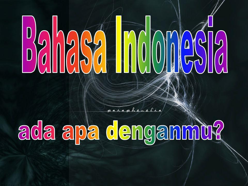 Bahasa Indonesia ada apa denganmu