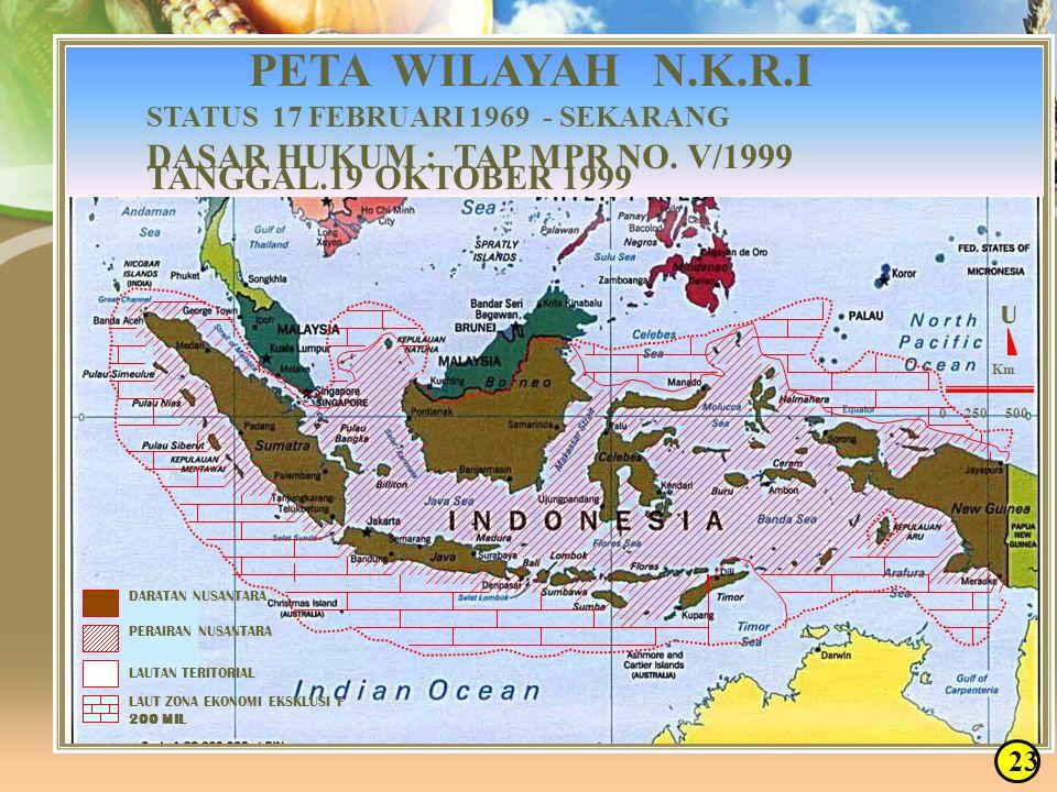 PETA WILAYAH N.K.R.I STATUS 17 FEBRUARI 1969 - SEKARANG. DASAR HUKUM : TAP MPR NO. V/1999 TANGGAL.19 OKTOBER 1999.