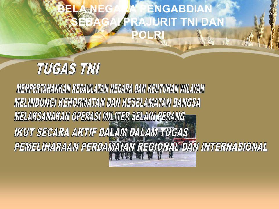 BELA NEGARA PENGABDIAN SEBAGAI PRAJURIT TNI DAN POLRI