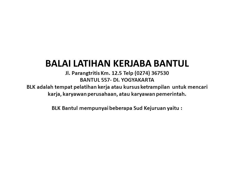 BALAI LATIHAN KERJABA BANTUL Jl. Parangtritis Km. 12