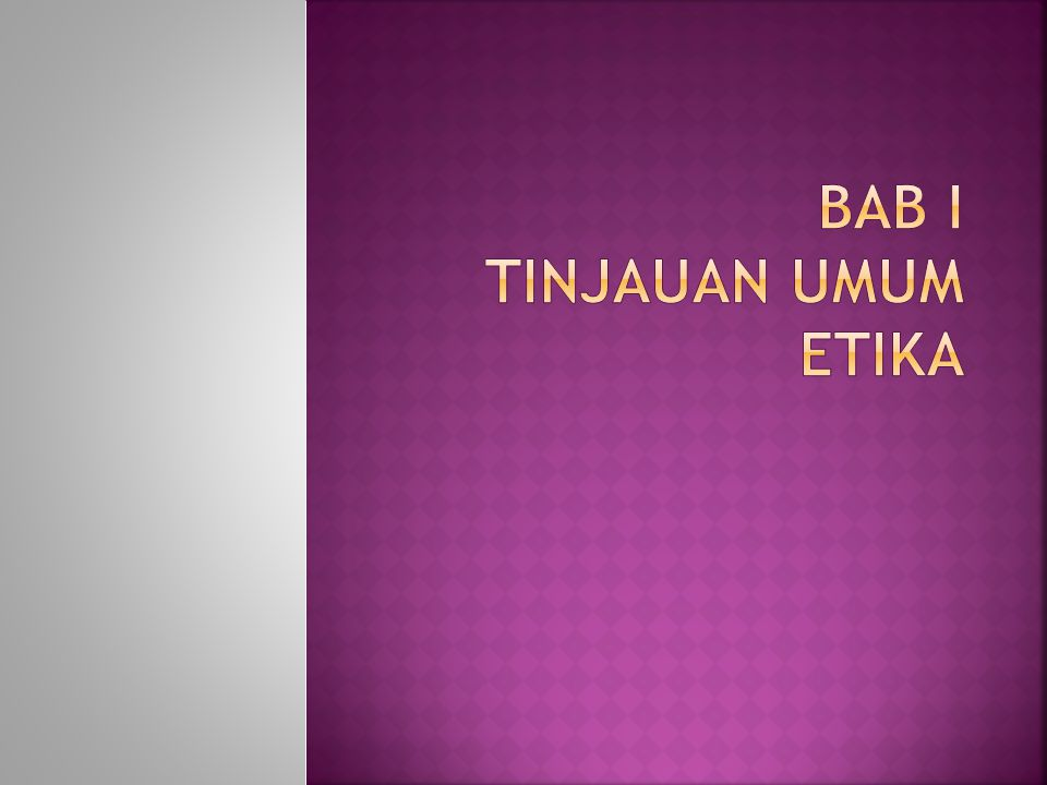 BAB I Tinjauan Umum Etika