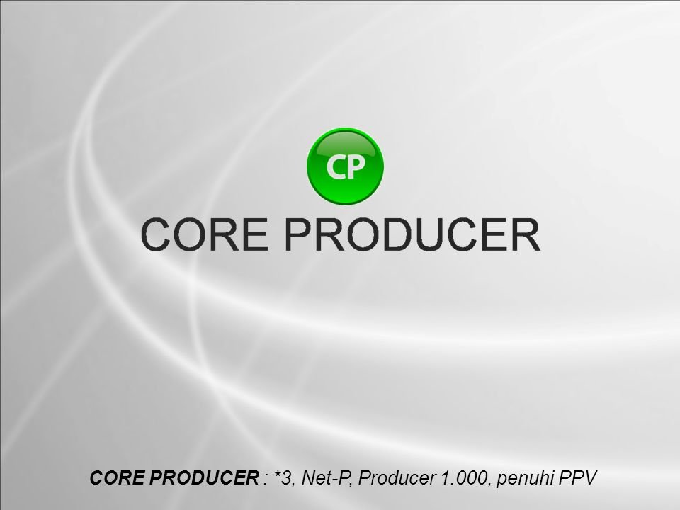 CORE PRODUCER : *3, Net-P, Producer 1.000, penuhi PPV