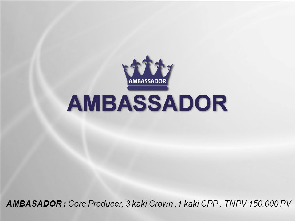 AMBASADOR : Core Producer, 3 kaki Crown ,1 kaki CPP , TNPV 150.000 PV