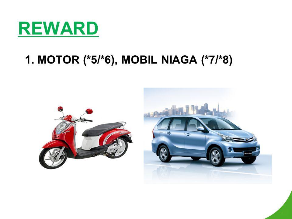 REWARD 1. MOTOR (*5/*6), MOBIL NIAGA (*7/*8)