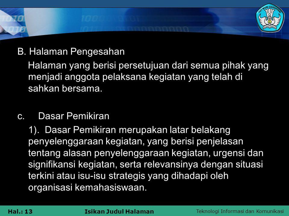 B. Halaman Pengesahan Halaman yang berisi persetujuan dari semua pihak yang menjadi anggota pelaksana kegiatan yang telah di sahkan bersama.