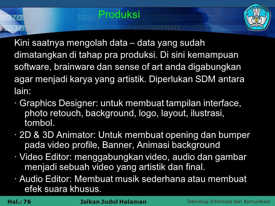 Produksi Kini saatnya mengolah data – data yang sudah. dimatangkan di tahap pra produksi. Di sini kemampuan.