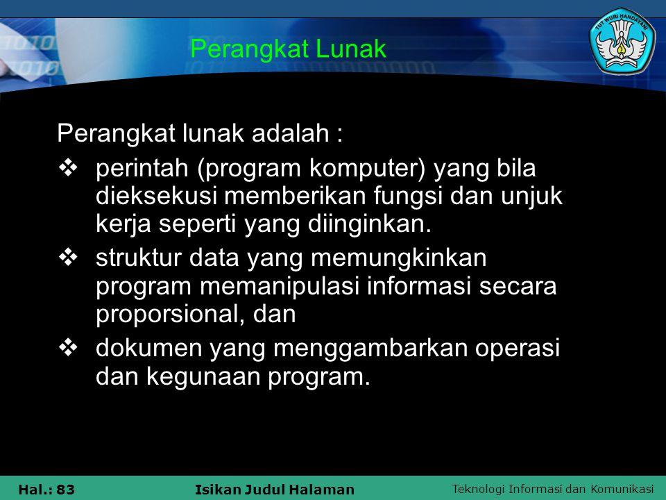 Perangkat Lunak Perangkat lunak adalah : perintah (program komputer) yang bila dieksekusi memberikan fungsi dan unjuk kerja seperti yang diinginkan.