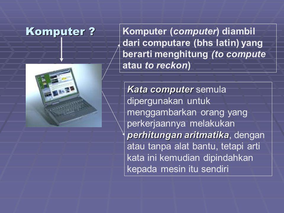 Komputer Komputer (computer) diambil dari computare (bhs latin) yang berarti menghitung (to compute atau to reckon)