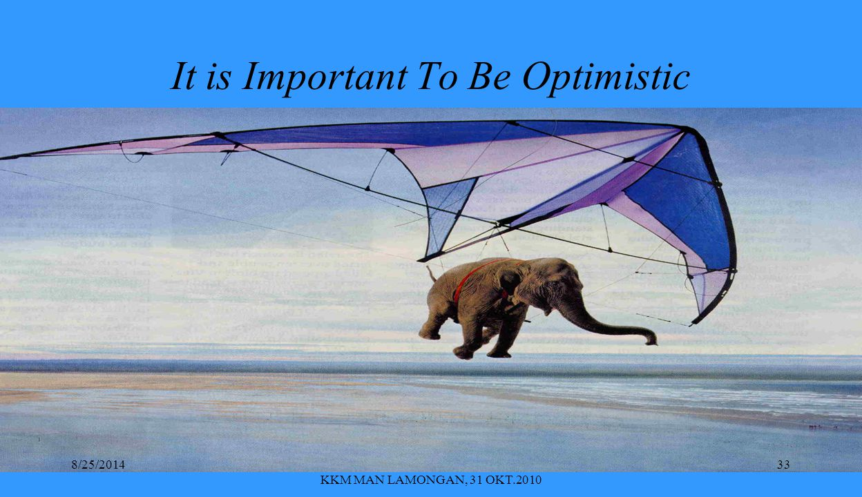 It is Important To Be Optimistic