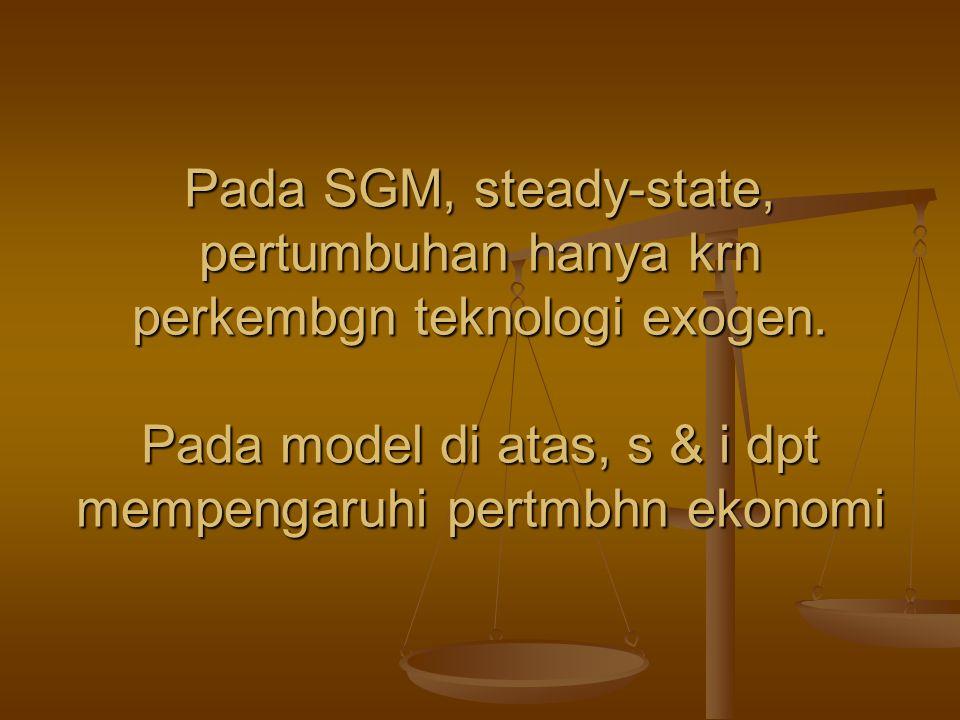Pada SGM, steady-state, pertumbuhan hanya krn perkembgn teknologi exogen.