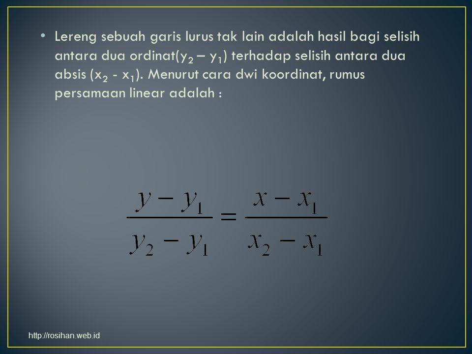 Lereng sebuah garis lurus tak lain adalah hasil bagi selisih antara dua ordinat(y2 – y1) terhadap selisih antara dua absis (x2 - x1). Menurut cara dwi koordinat, rumus persamaan linear adalah :