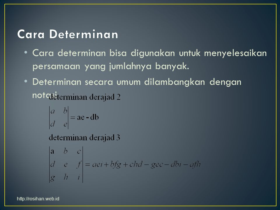 Cara Determinan Cara determinan bisa digunakan untuk menyelesaikan persamaan yang jumlahnya banyak.