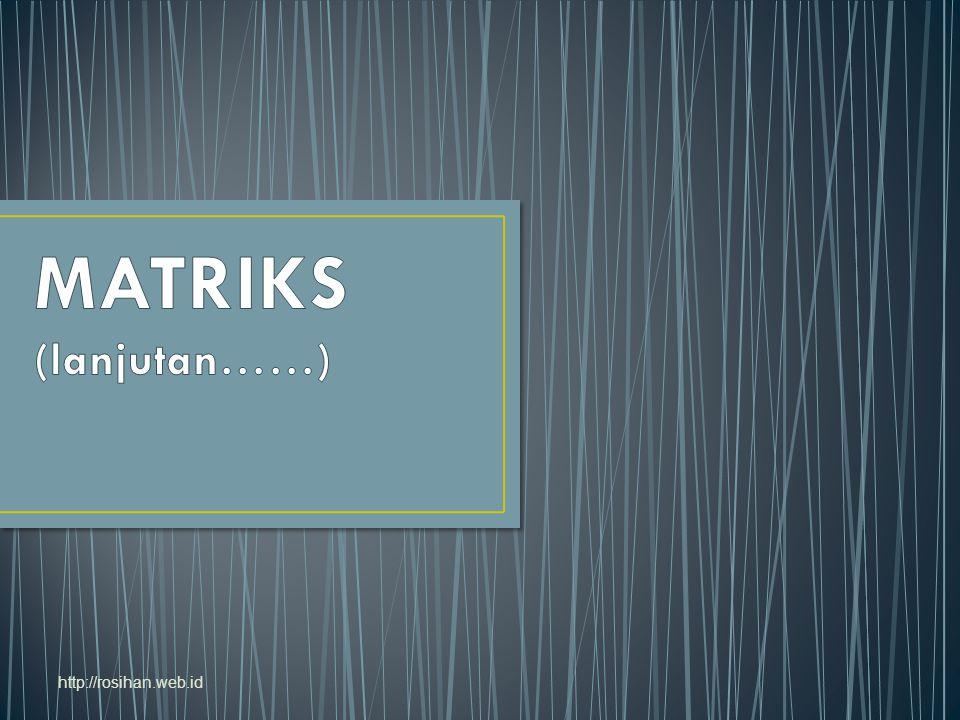 MATRIKS (lanjutan……) http://rosihan.web.id