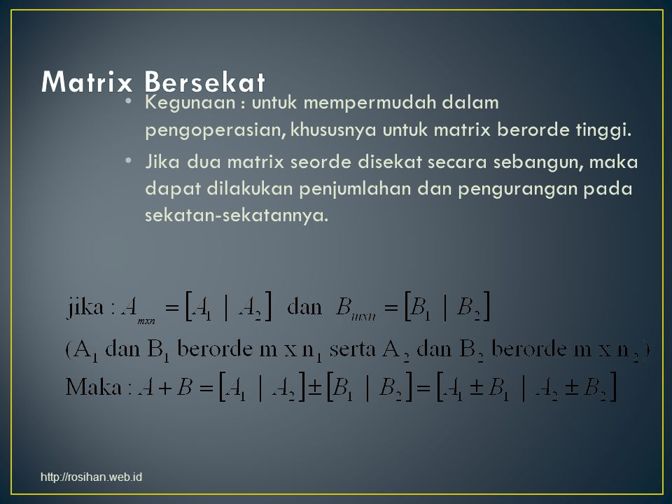 Matrix Bersekat Kegunaan : untuk mempermudah dalam pengoperasian, khususnya untuk matrix berorde tinggi.