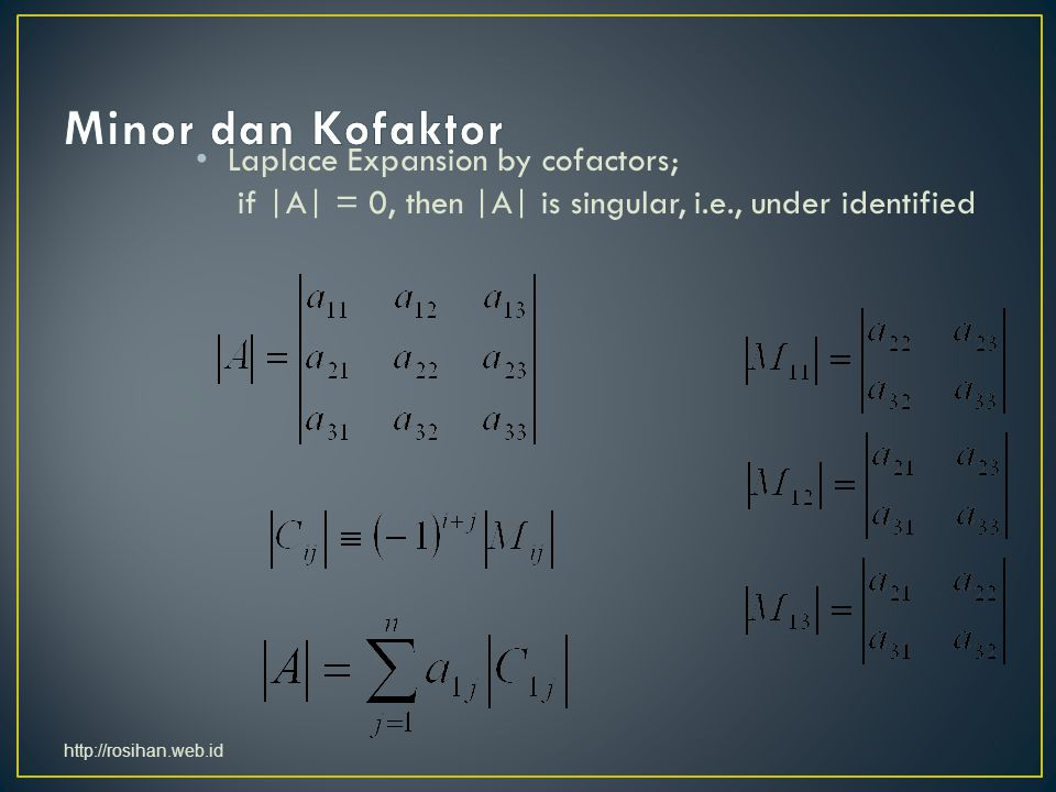 Minor dan Kofaktor Laplace Expansion by cofactors; if |A| = 0, then |A| is singular, i.e., under identified.