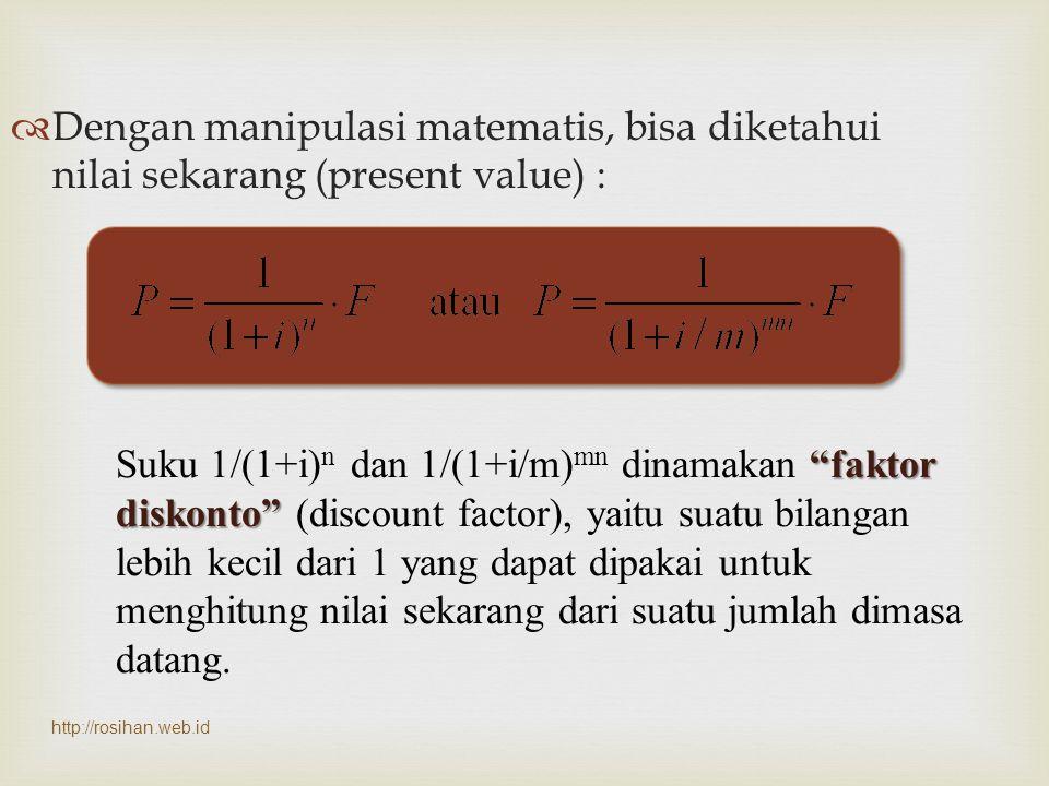 Dengan manipulasi matematis, bisa diketahui nilai sekarang (present value) :