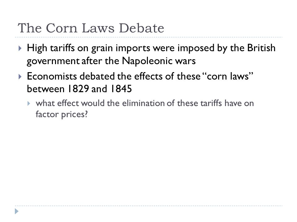 The Corn Laws Debate High tariffs on grain imports were imposed by the British government after the Napoleonic wars.