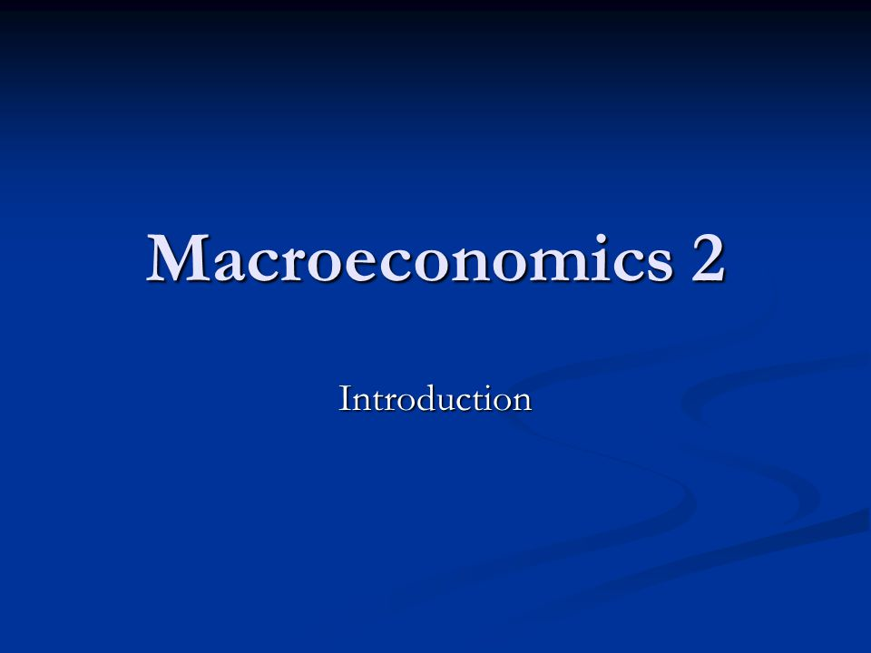 Macroeconomics 2 Introduction