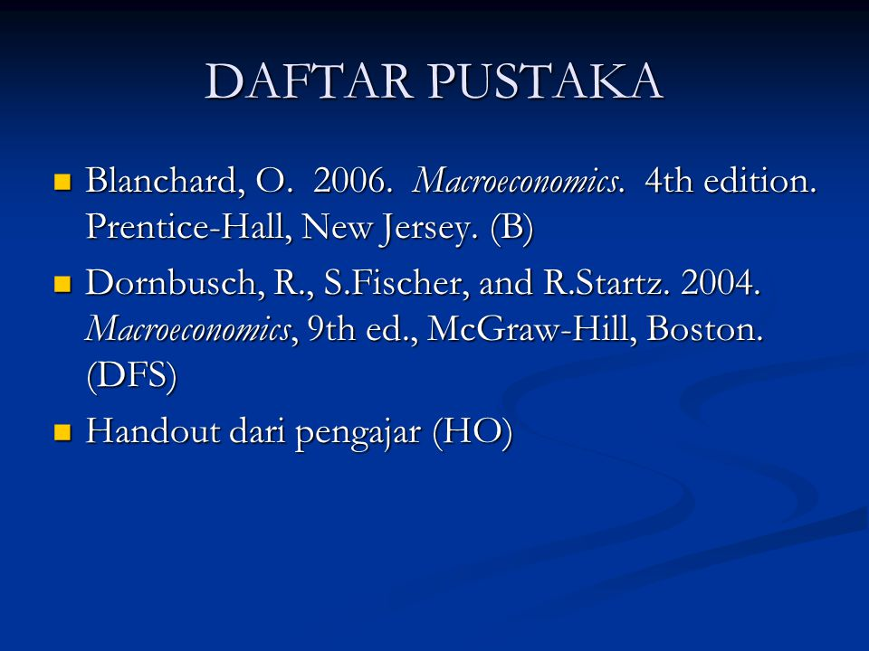 DAFTAR PUSTAKA Blanchard, O. 2006. Macroeconomics. 4th edition. Prentice-Hall, New Jersey. (B)