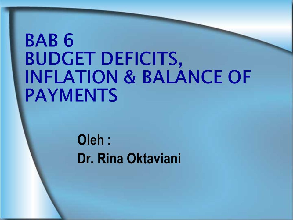 BAB 6 BUDGET DEFICITS, INFLATION & BALANCE OF PAYMENTS