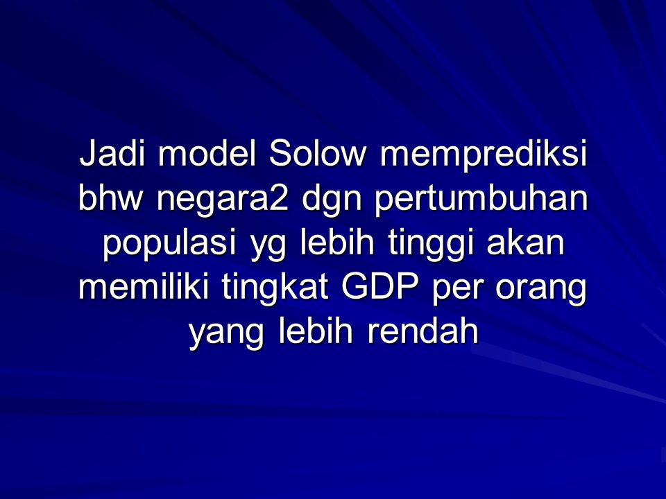 Jadi model Solow memprediksi bhw negara2 dgn pertumbuhan populasi yg lebih tinggi akan memiliki tingkat GDP per orang yang lebih rendah