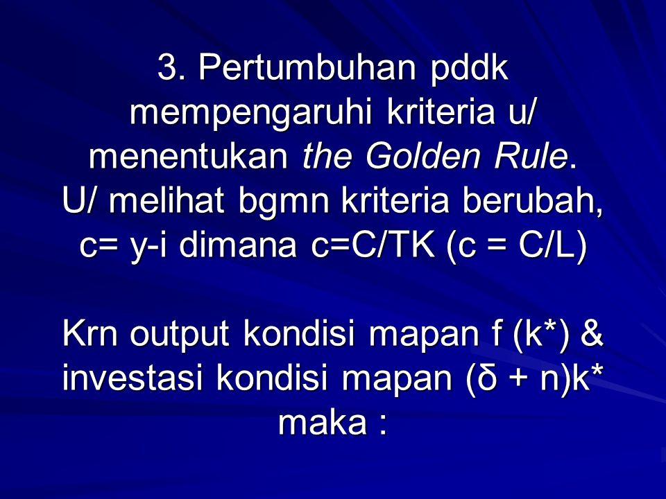 3. Pertumbuhan pddk mempengaruhi kriteria u/ menentukan the Golden Rule.