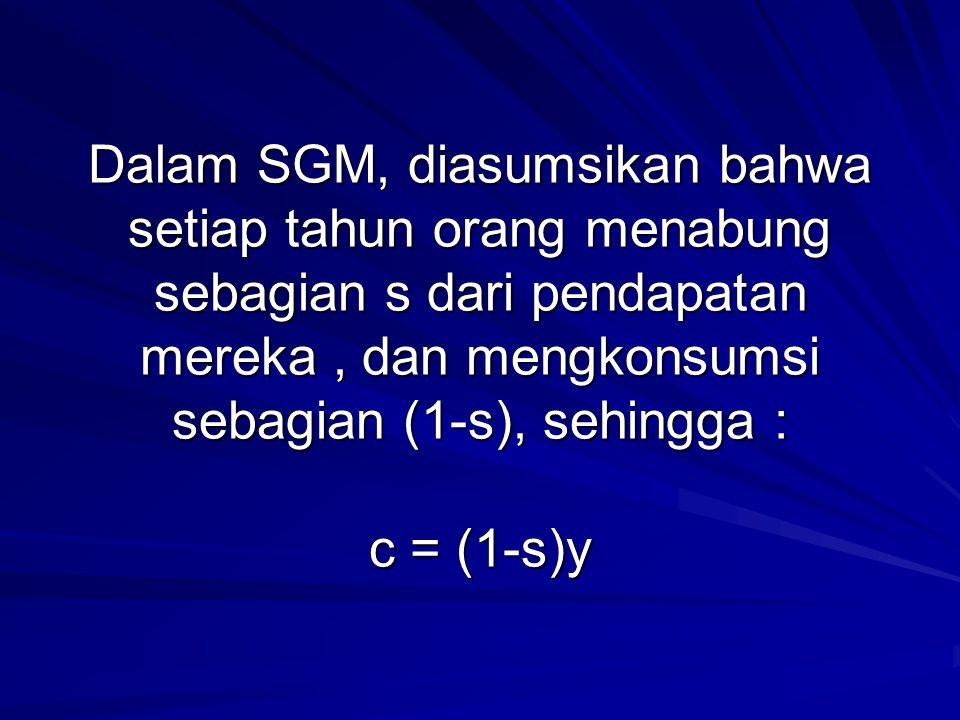 Dalam SGM, diasumsikan bahwa setiap tahun orang menabung sebagian s dari pendapatan mereka , dan mengkonsumsi sebagian (1-s), sehingga : c = (1-s)y