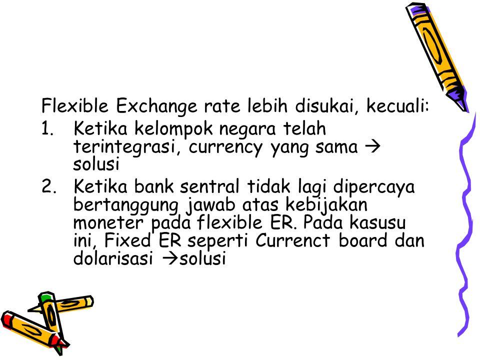 Flexible Exchange rate lebih disukai, kecuali:
