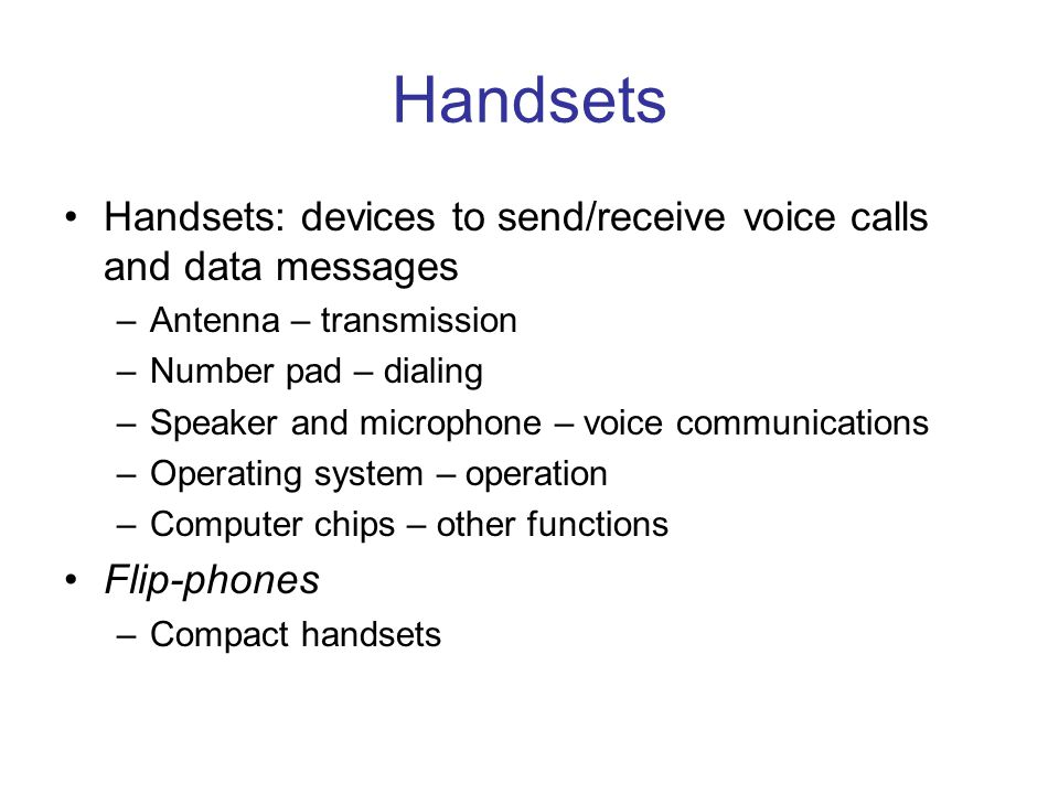 Handsets Handsets: devices to send/receive voice calls and data messages. Antenna – transmission. Number pad – dialing.