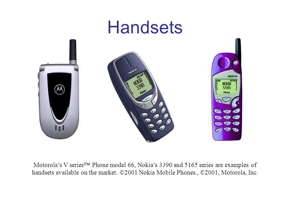 Handsets Motorola's V series™ Phone model 66, Nokia's 3390 and 5165 series are examples of.