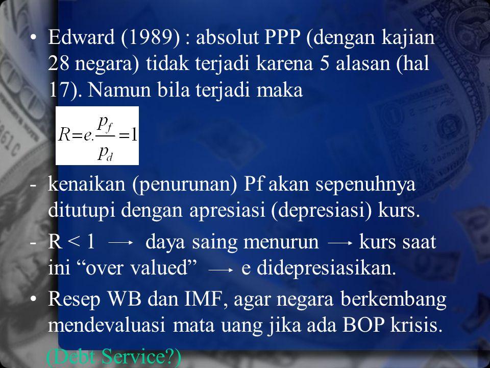 Edward (1989) : absolut PPP (dengan kajian 28 negara) tidak terjadi karena 5 alasan (hal 17). Namun bila terjadi maka