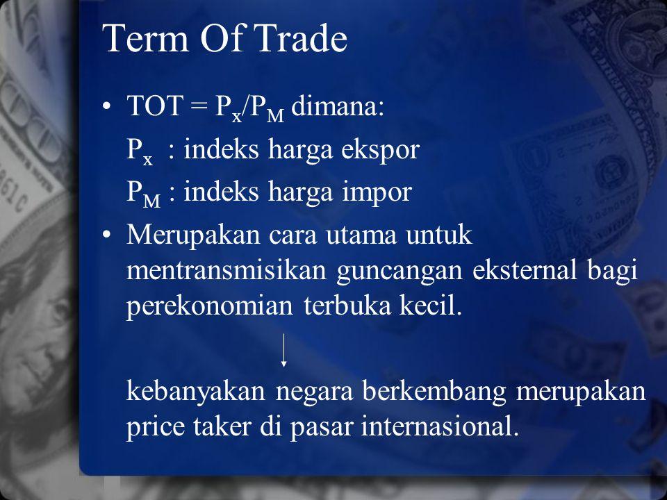 Term Of Trade TOT = Px/PM dimana: Px : indeks harga ekspor