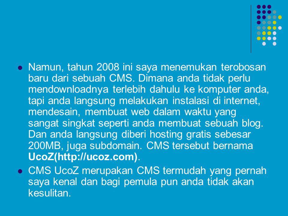 Namun, tahun 2008 ini saya menemukan terobosan baru dari sebuah CMS