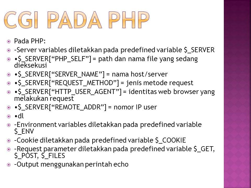 CGI pada PHP Pada PHP: –Server variables diletakkan pada predefined variable $_SERVER.