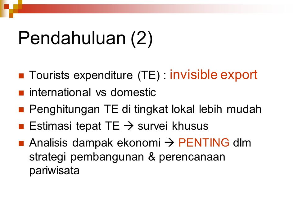 Pendahuluan (2) Tourists expenditure (TE) : invisible export