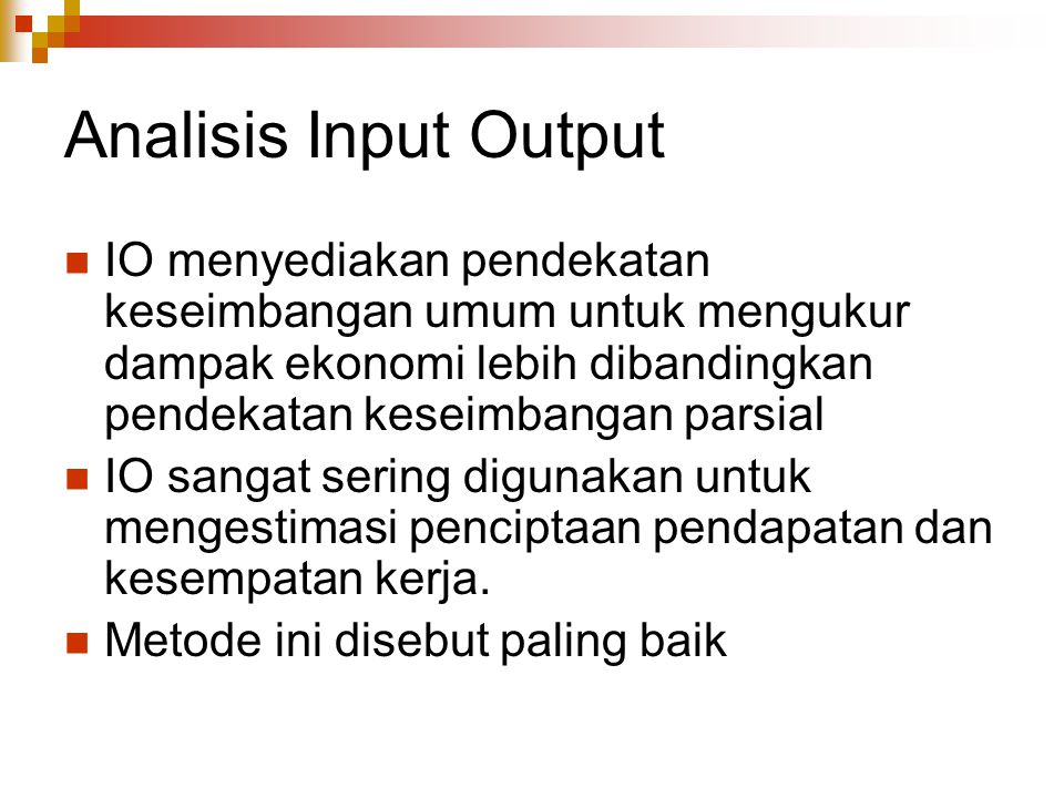 Analisis Input Output IO menyediakan pendekatan keseimbangan umum untuk mengukur dampak ekonomi lebih dibandingkan pendekatan keseimbangan parsial.