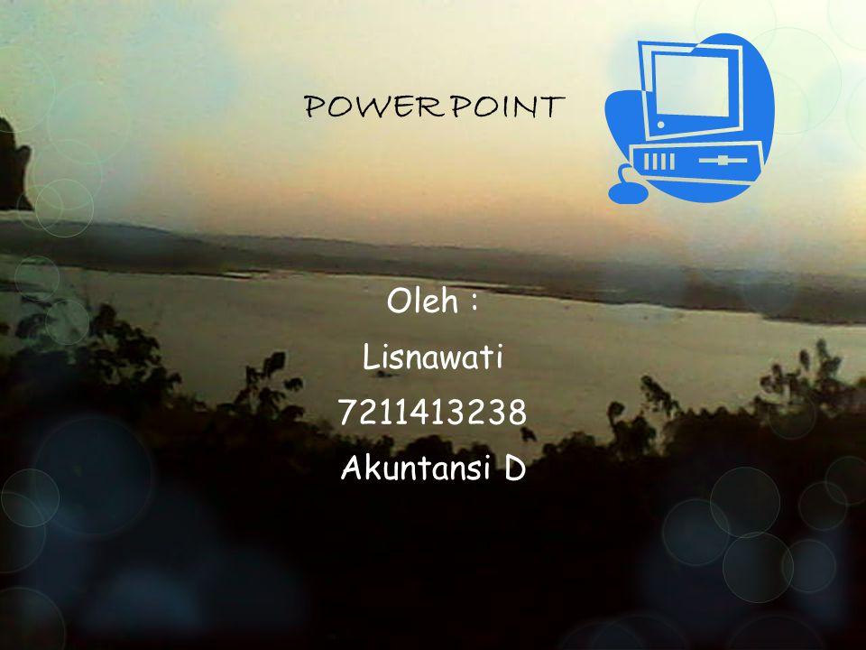 Oleh : Lisnawati 7211413238 Akuntansi D