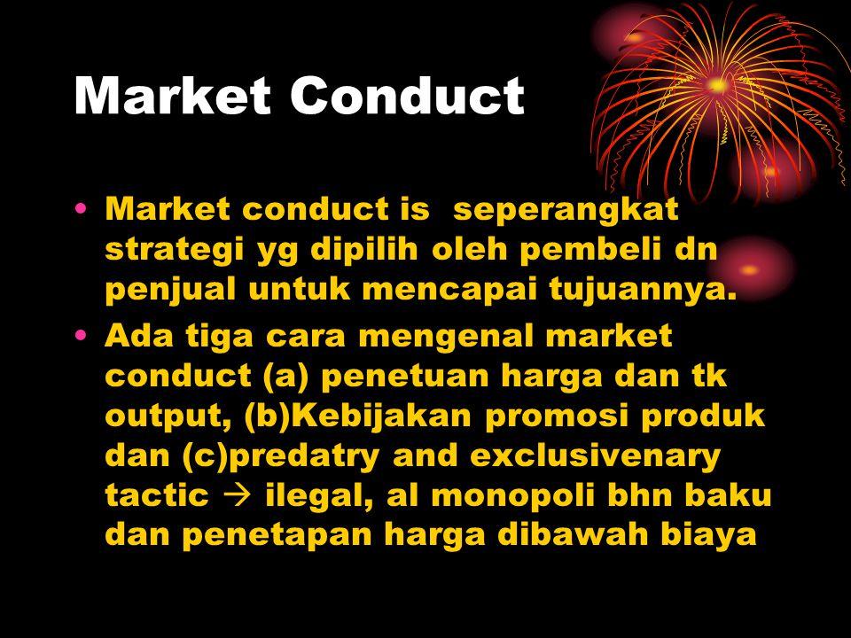 Market Conduct Market conduct is seperangkat strategi yg dipilih oleh pembeli dn penjual untuk mencapai tujuannya.