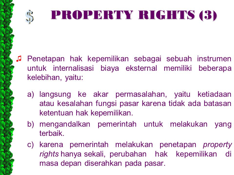 PROPERTY RIGHTS (3) ♫ Penetapan hak kepemilikan sebagai sebuah instrumen untuk internalisasi biaya eksternal memiliki beberapa kelebihan, yaitu: