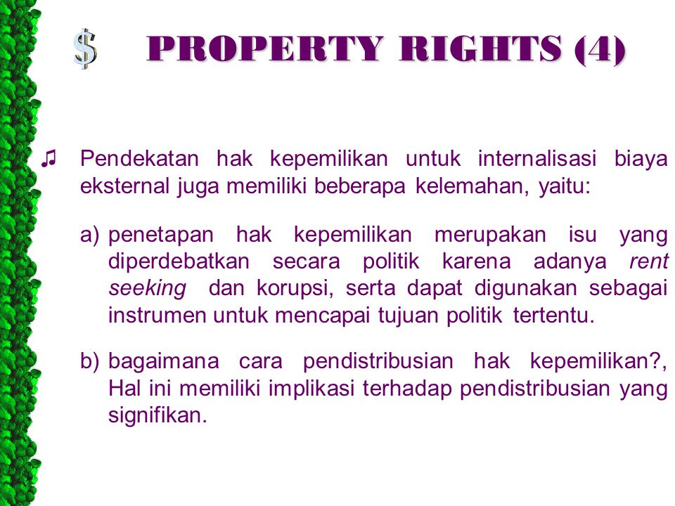 PROPERTY RIGHTS (4) ♫ Pendekatan hak kepemilikan untuk internalisasi biaya eksternal juga memiliki beberapa kelemahan, yaitu: