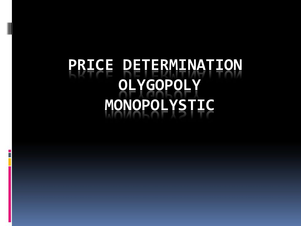 Price determination olygopoly Monopolystic