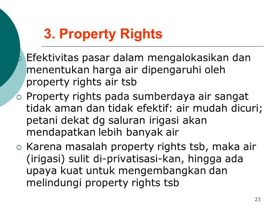 3. Property Rights Efektivitas pasar dalam mengalokasikan dan menentukan harga air dipengaruhi oleh property rights air tsb.