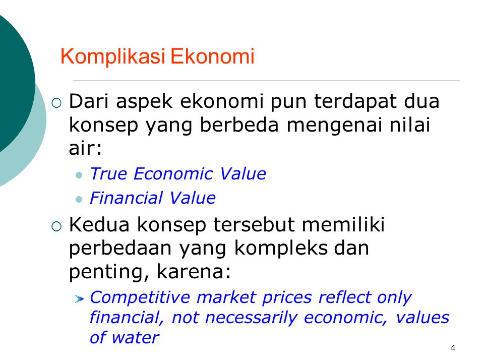 Komplikasi Ekonomi Dari aspek ekonomi pun terdapat dua konsep yang berbeda mengenai nilai air: True Economic Value.