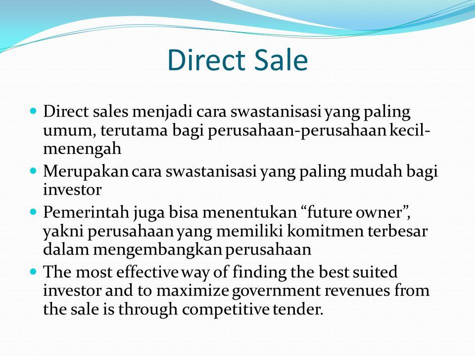 Direct Sale Direct sales menjadi cara swastanisasi yang paling umum, terutama bagi perusahaan-perusahaan kecil-menengah.