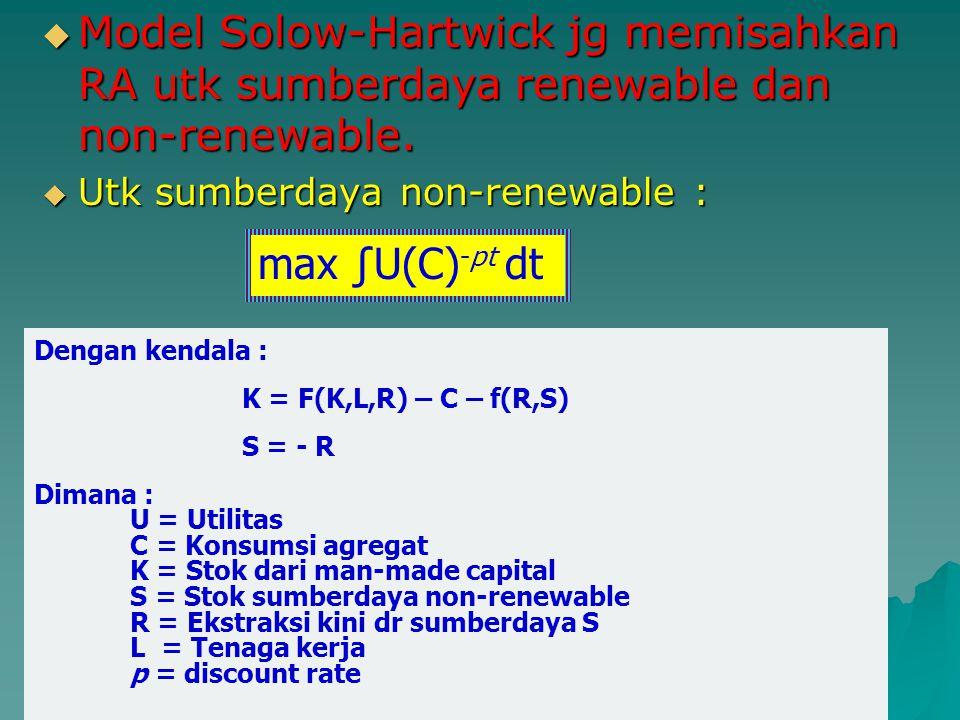 Model Solow-Hartwick jg memisahkan RA utk sumberdaya renewable dan non-renewable.